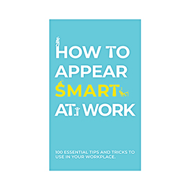 How To Appear Smart At Work
